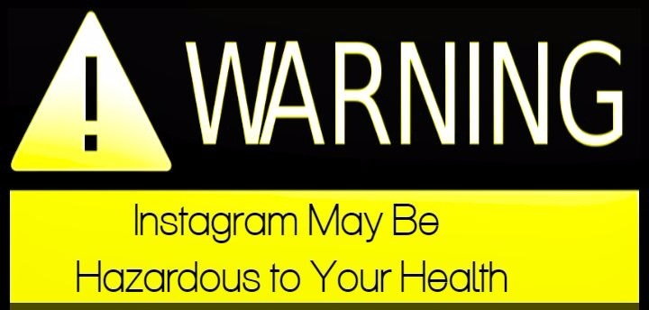 Warning: Instagram May Be Hazardous To Your Health
